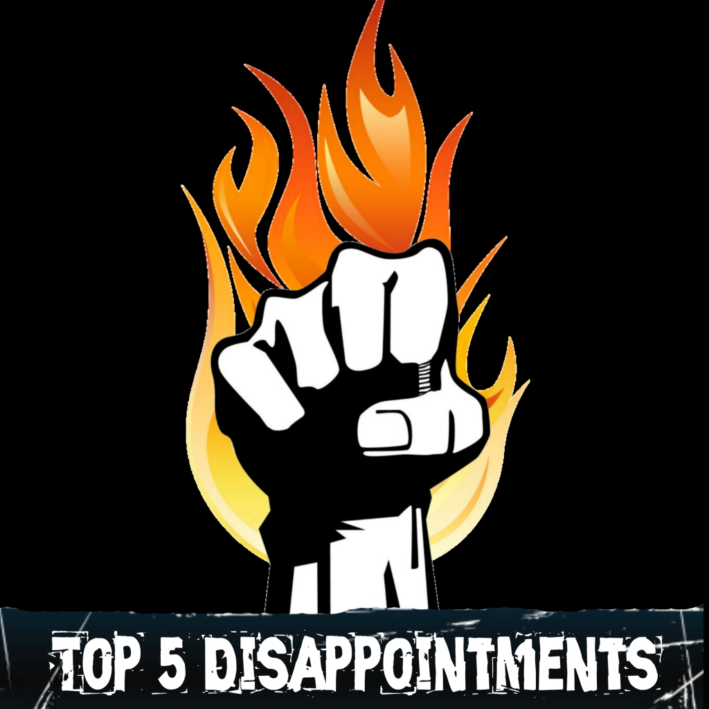 BurningFist Top 5 Disappointments